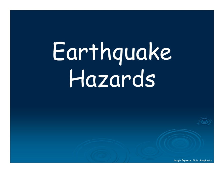 Earthquake  Hazards                Sergio Espinosa, Ph.D. Geophysics