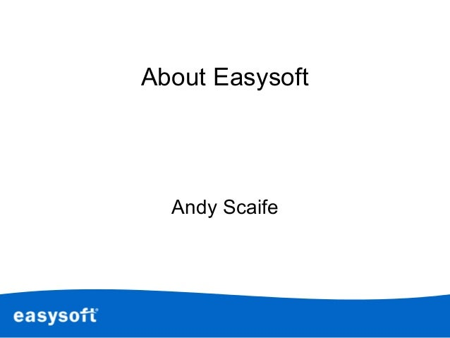 About Easysoft Andy Scaife