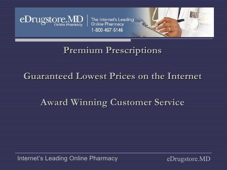 <ul><li>Premium Prescriptions </li></ul><ul><li>Guaranteed Lowest Prices on the Internet </li></ul><ul><li>Award Winning C...