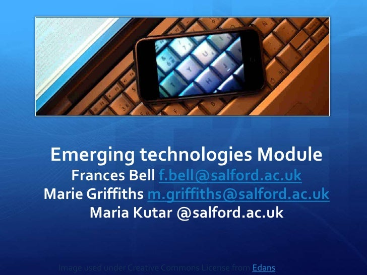 Emerging technologies Module<br />Frances Bell f.bell@salford.ac.uk<br />Marie Griffiths m.griffiths@salford.ac.uk<br />Ma...