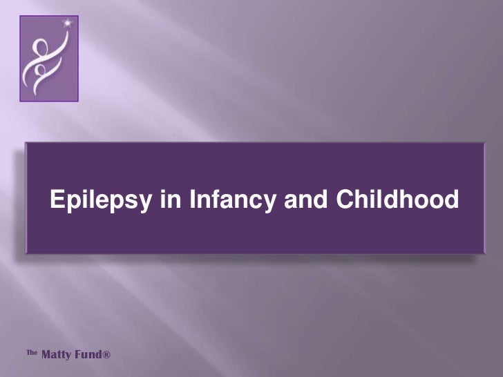 Epilepsy in Infancy and Childhood<br />TheMatty Fund®<br />