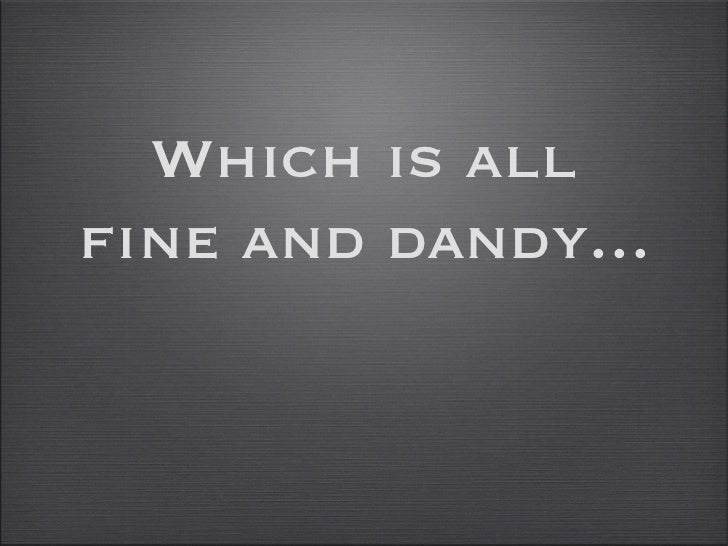 Which is all fine and dandy...