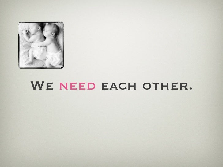 We  need  each other.