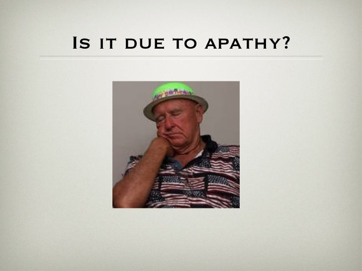 Is it due to apathy?