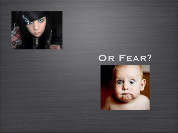 Or Fear?