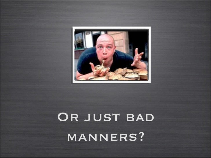 Or just bad manners?