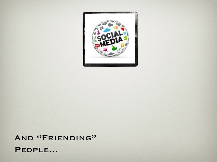 """And """"Friending"""" People..."""