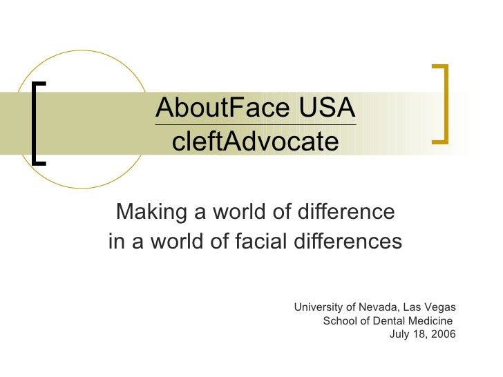AboutFace USA cleftAdvocate Making a world of difference in a world of facial differences University of Nevada, Las Vegas ...