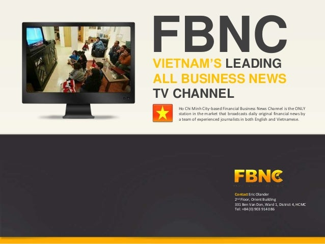 FBNCVIETNAM'S LEADINGALL BUSINESS NEWSTV CHANNEL   Ho Chi Minh City-based Financial Business News Channel is the ONLY   st...