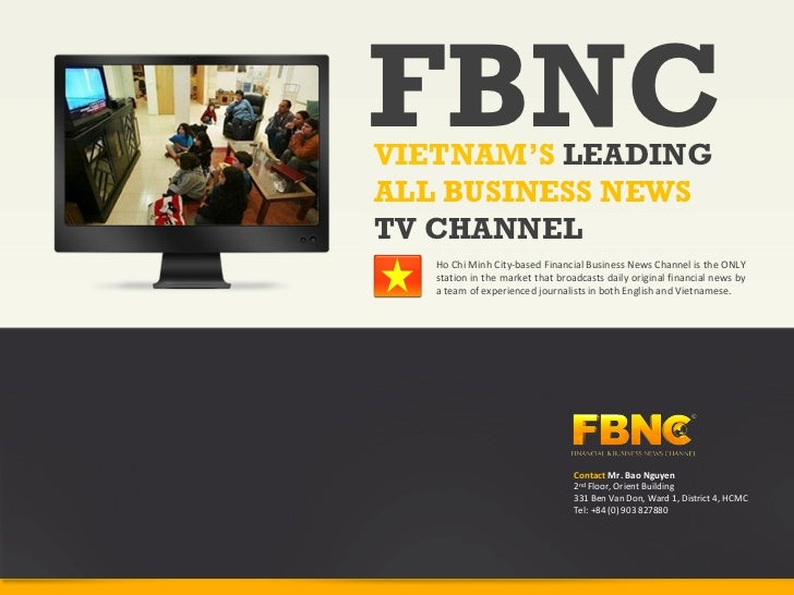 FBNCVIETNAM'S LEADINGALL BUSINESS NEWSTV CHANNEL   Ho Chi Minh City‐based Financial Business News Channel is the ONLY   st...