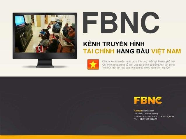 FBNCKÊNH TRUYỀN HÌNHTÀI CHÍNH HÀNG ĐẦU VIỆT NAM     Đây là kênh truyền hình tài chính duy nhất tại Thành phố Hồ     Chí Mi...