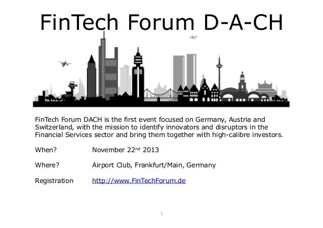 FinTech Forum D-A-CH  FinTech Forum DACH is the first event focused on Germany, Austria and Switzerland, with the mission ...