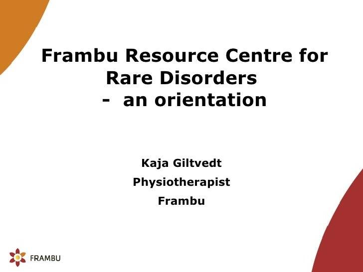 Frambu Resource Centre for Rare Disorders  -  an orientation Kaja Giltvedt Physiotherapist Frambu