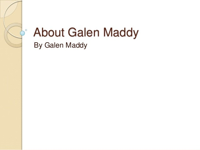 About Galen Maddy By Galen Maddy