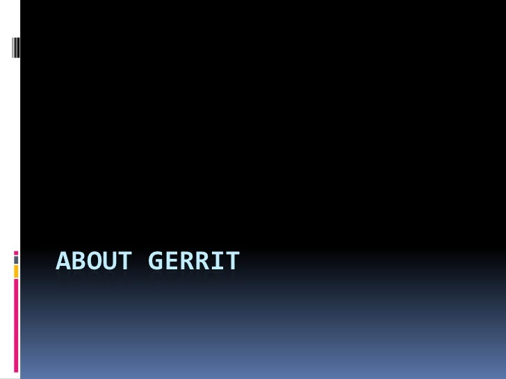 About Gerrit<br />