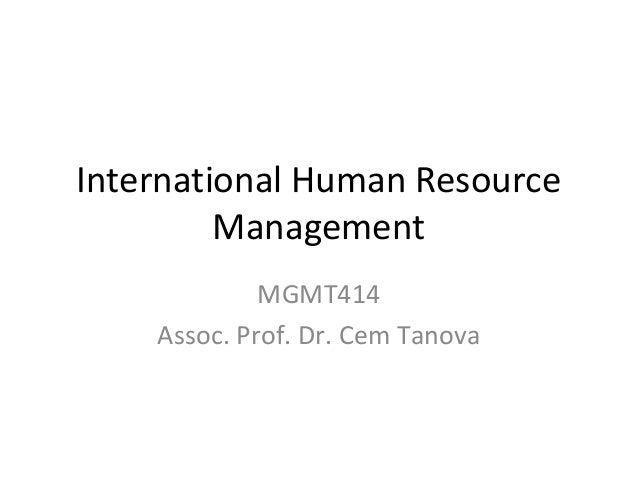 International Human Resource Management MGMT414 Assoc. Prof. Dr. Cem Tanova