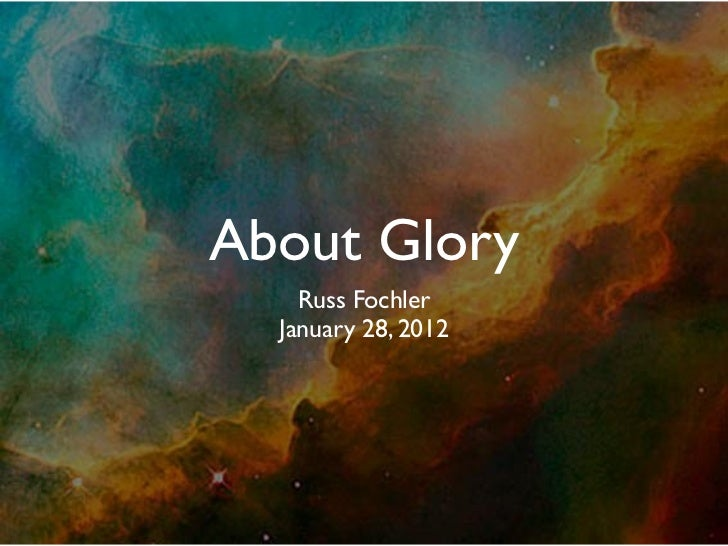 About Glory    Russ Fochler  January 28, 2012