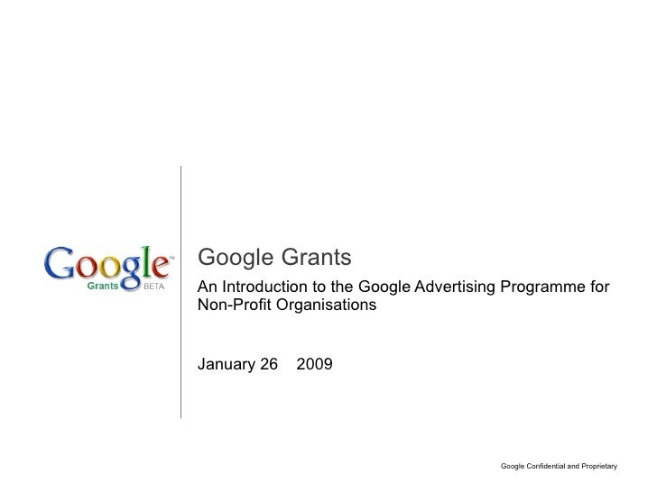 Google Grants An Introduction to the Google Advertising Programme for Non-Profit Organisations   January 26th 2009        ...