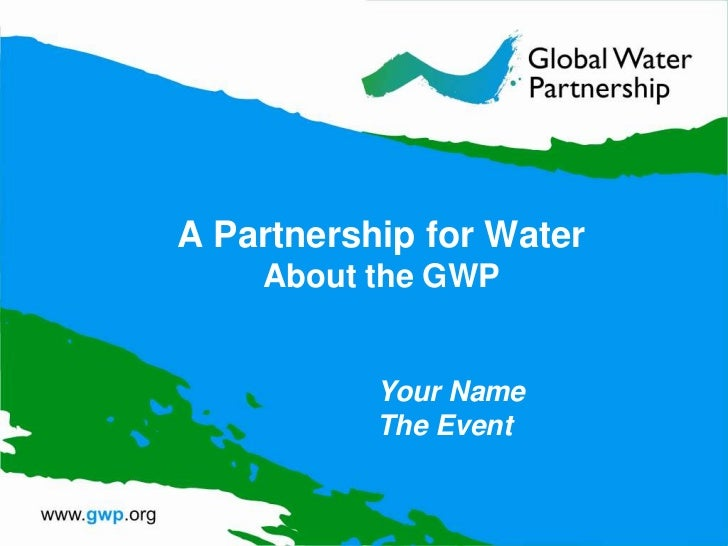 A Partnership for WaterAbout the GWP<br />Your NameThe Event<br />