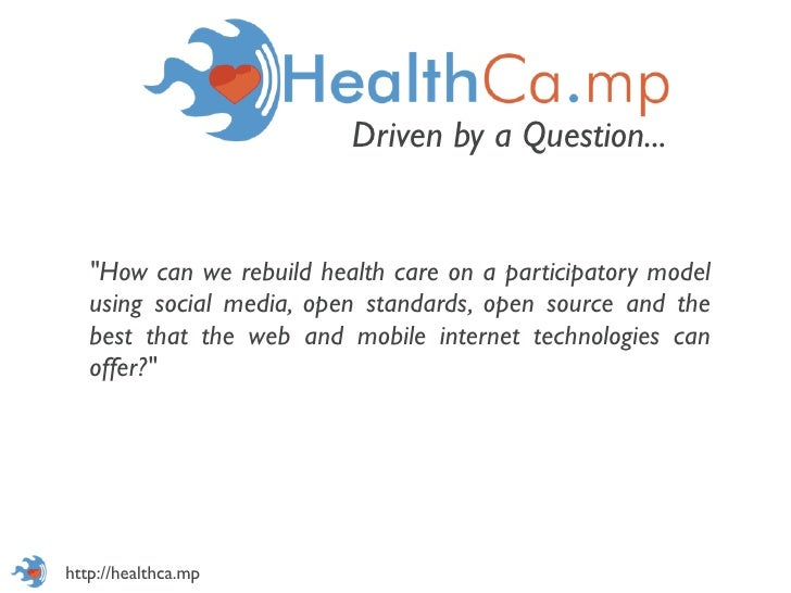 """Driven by a Question...   """"How can we rebuild health care on a participatory model   using social media, open standards, o..."""