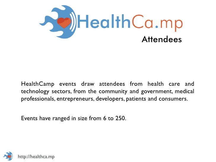 Attendees HealthCamp events draw attendees from health care and technology sectors, from the community and government, med...