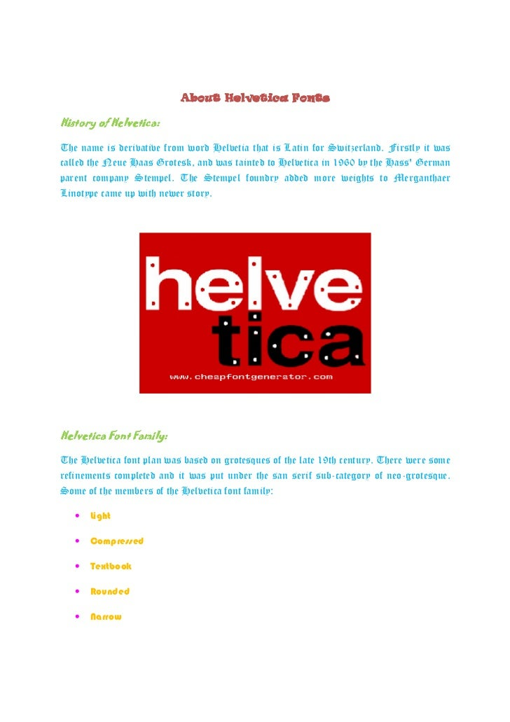 About Helvetica FontsHistory of Helvetica:The name is derivative from word Helvetia that is Latin for Switzerland. Firstly...