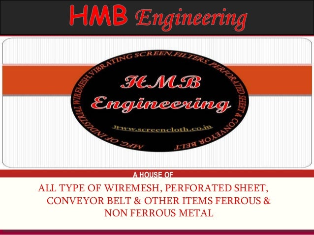 A HOUSE OF  ALL TYPE OF WIREMESH, PERFORATED SHEET, CONVEYOR BELT & OTHER ITEMS FERROUS & NON FERROUS METAL