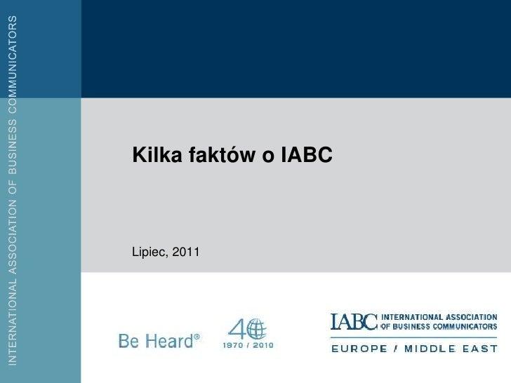 Kilka faktów o IABC<br />Lipiec, 2011<br />