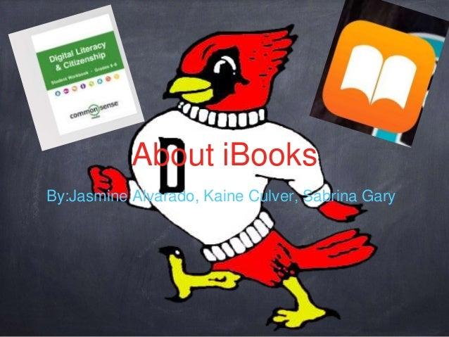 About iBooks By:Jasmine Alvarado, Kaine Culver, Sabrina Gary