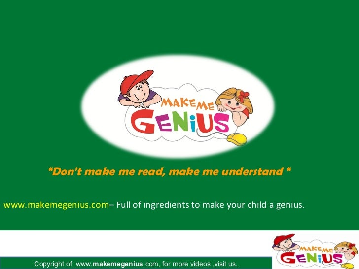 """Don't make me read, make me understand ""www.makemegenius.com– Full of ingredients to make your child a genius.       Copy..."