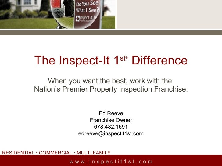 The Inspect-It 1 st ®  Difference When you want the best, work with the  Nation's Premier Property Inspection Franchise. w...