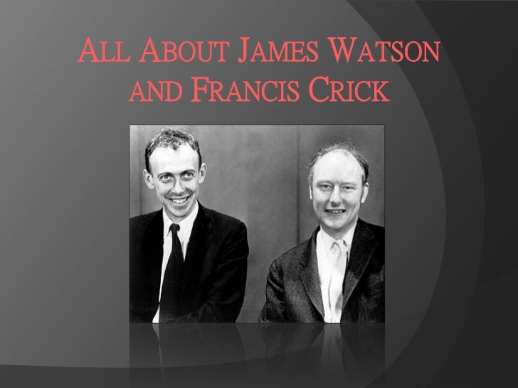 ALL ABOUT JAMES WATSON   AND FRANCIS CRICK