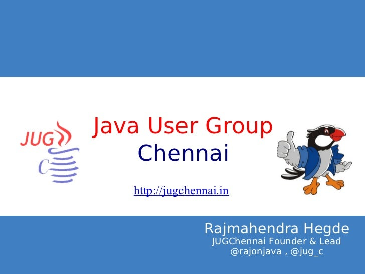 Click to edit Master title styleJava User Group    Chennai      http://jugchennai.in                    Rajmahendra Hegde ...