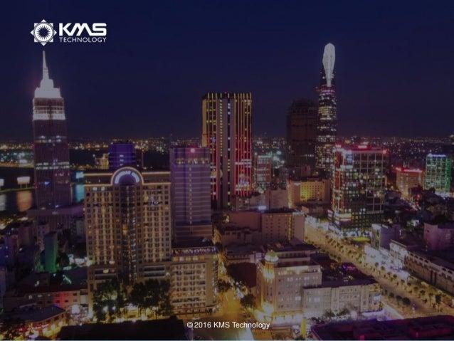 KMS Technology Internal 1© 2016 KMS Technology
