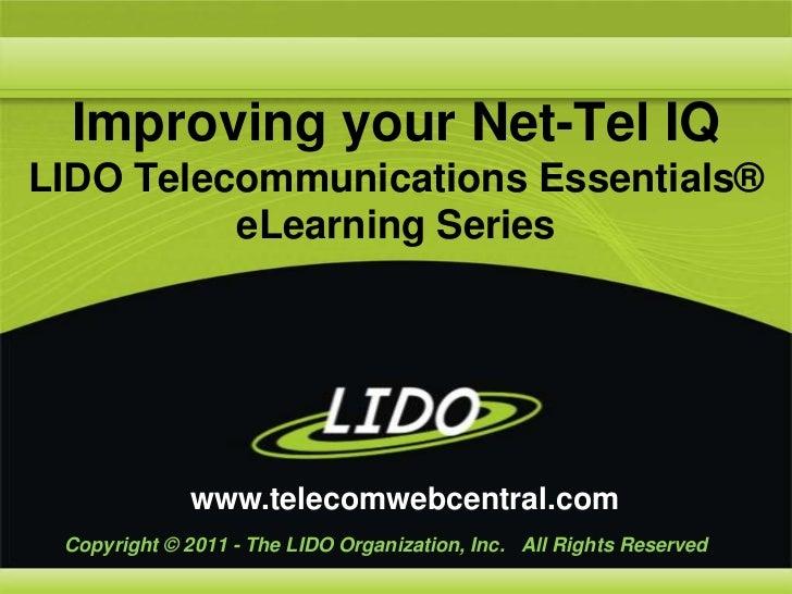 Improving your Net-Tel IQ LIDO Telecommunications Essentials® eLearning Series<br />www.telecomwebcentral.com<br />Copyrig...