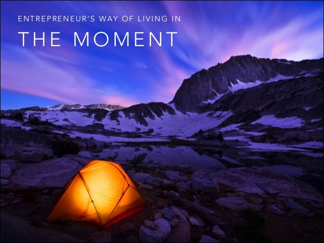 ENTREPRENEUR'S WAY OF LIVING IN  THE MOMENT