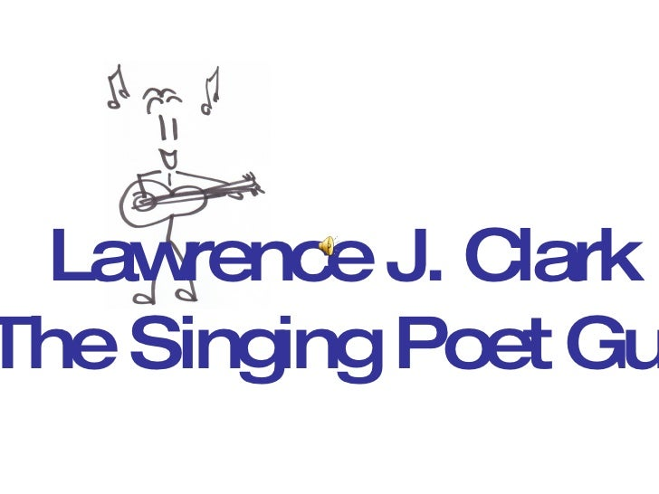 Lawrence J. Clark The Singing Poet Guy