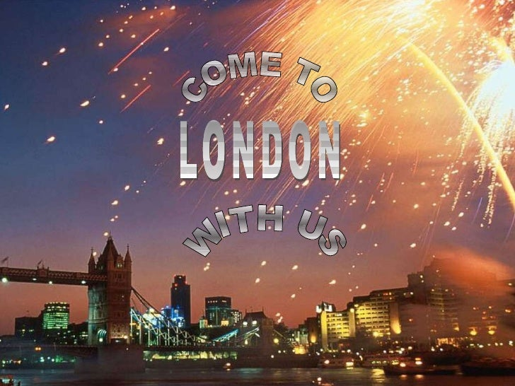 LONDON COME TO WITH US