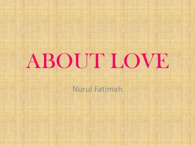 ABOUT LOVE Nurul Fatimah