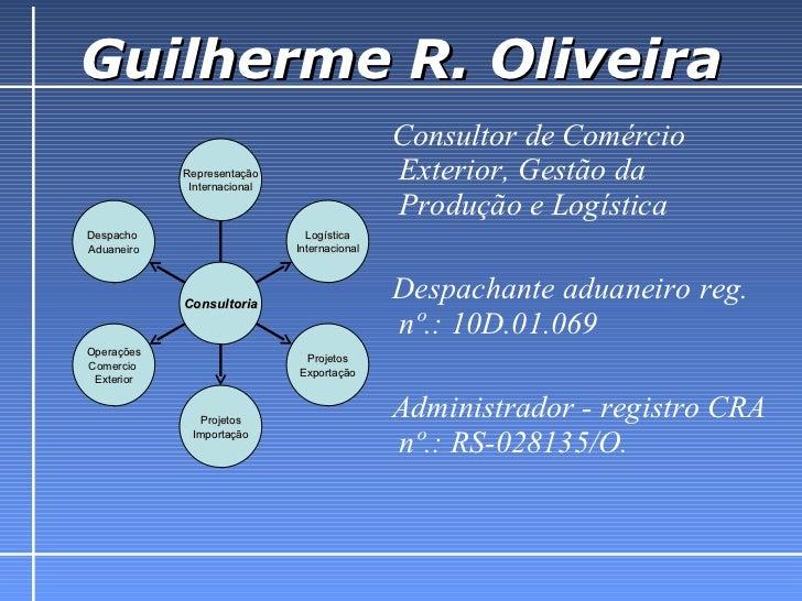 Guilherme R. Oliveira <ul><li>Consultor de Comércio Exterior, Gestão da Produção e Logística </li></ul><ul><li>Despachante...