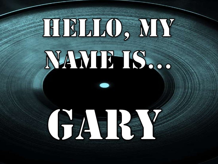 Hello, My Name Is…<br />Sue Fox<br />Gary<br />