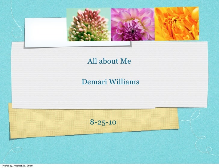 All about Me                              Demari Williams                                   8-25-10     Thursday, August 2...
