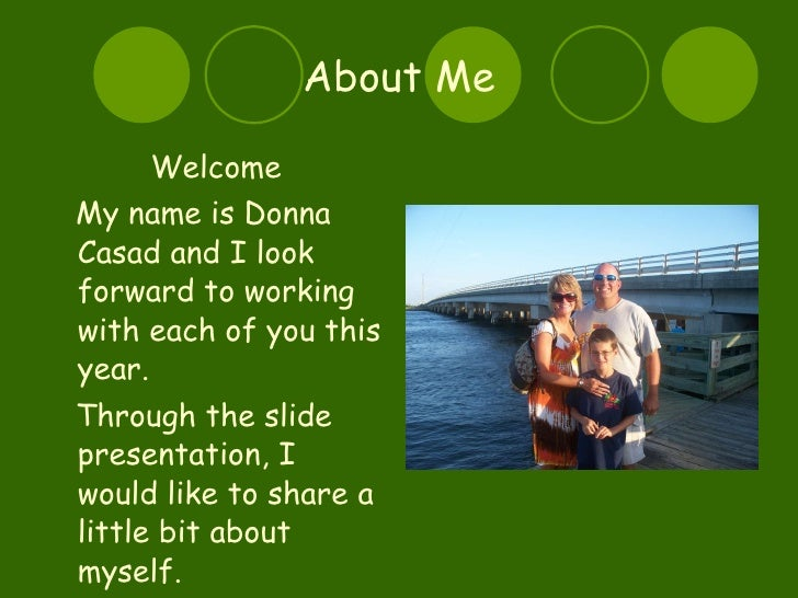 About Me <ul><li>Welcome </li></ul><ul><li>My name is Donna Casad and I look forward to working with each of you this year...