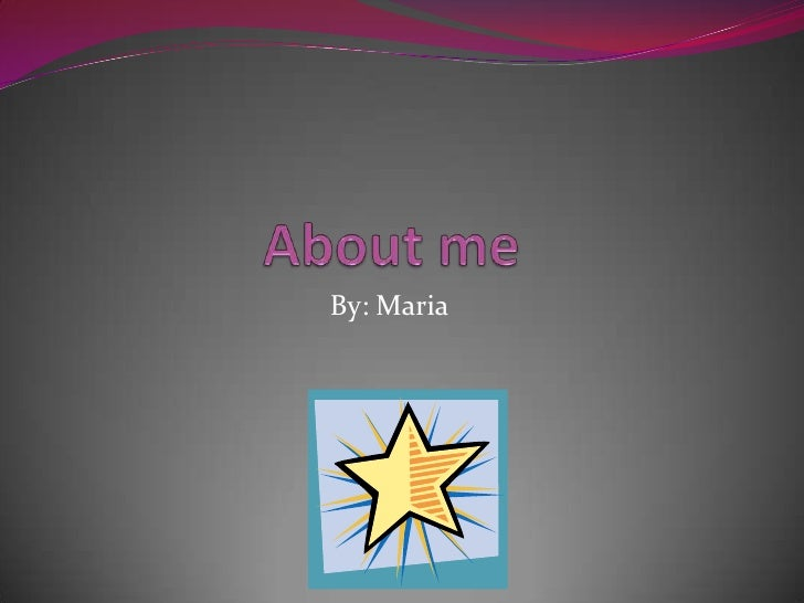 About me By: Maria
