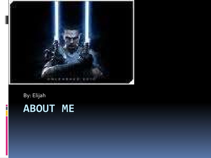 About me By: Elijah