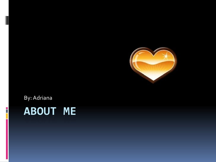 About me<br />By: Adriana<br />