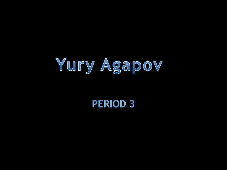 Period 3<br />Yury Agapov<br />