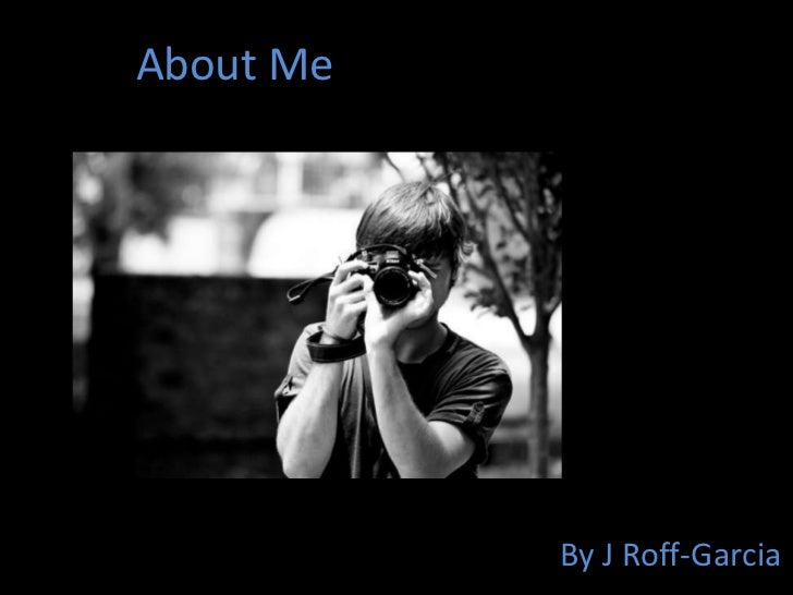 About Me<br />By J Roff-Garcia<br />