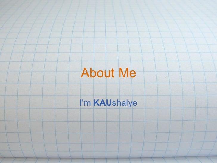 About Me  I'm KAUshalye