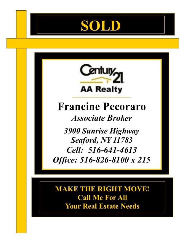 SOLDMAKE THE RIGHT MOVE!Call Me For AllYour Real Estate NeedsFrancine PecoraroAssociate Broker3900 Sunrise HighwaySeaford,...